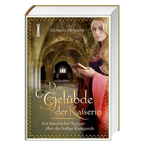Das Gelübde der Kaiserin: Ein historischer Roman über die heilige Kunigunde