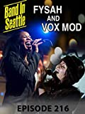 Fysah and Vox Mod - Band in Seattle: Episode 216