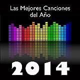 Las Mejores Canciones del 2014: Grandes Éxitos de la Música Latina Actual en Español (Electro Latino, Dance, Bachata, Salsa, Merengue)