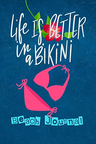 Life Is Better in a Bikini Beach Journal: Journal Notebook for Girly Sun Worshipers