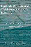 Essentials of Responsive Web Development with Bootstrap: Top 100 Real Life Project Scenarios and Tips: Extracted from Latest Projects (English Edition)