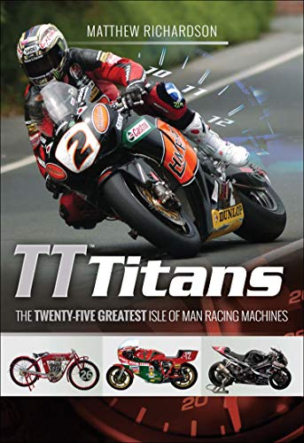 TT Titans: The Twenty-Five Greatest Isle of Man Racing Machines