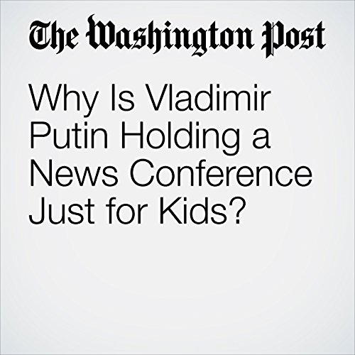 Why Is Vladimir Putin Holding a News Conference Just for Kids? audiobook cover art