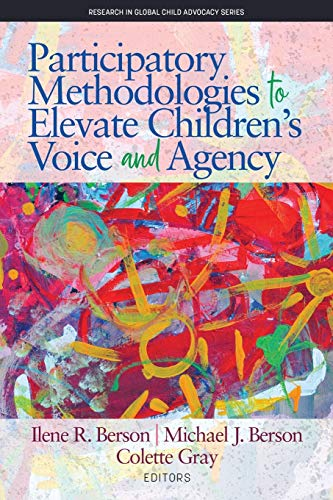 Compare Textbook Prices for Participatory Methodologies to Elevate Children's Voice and Agency Research in Global Child Advocacy  ISBN 9781641135467 by Berson, Ilene R.,Berson, Michael J.,Gray, Colette