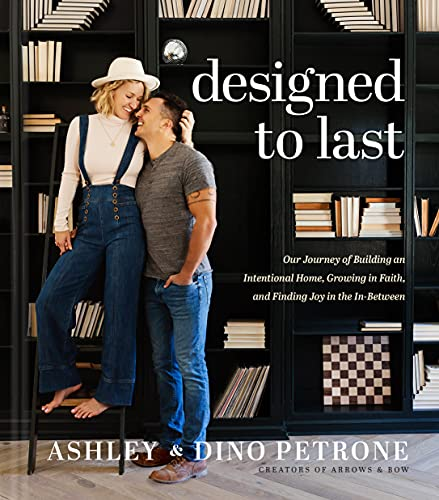 Designed to Last: Our Journey of Building an Intentional Home, Growing in Faith, and Finding Joy in the In-Between