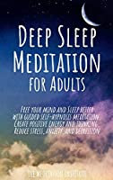 Deep Sleep Meditation for Adults: Free your mind and Sleep better with guided self-hypnosis meditation. Create positive energy and thinking. Reduce stress, anxiety, insomnia, and depression