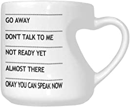 Funny Fashion Heart-Shaped Mug, Go Away Don't Talk To Me Not Ready Yet Almost There Okay You Can Speak Now Coffee Mug Ceramic Tea Cup White 10.3 Ounces Novelty Coffee Mug