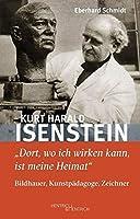 """Kurt Harald Isenstein: """"Dort, wo ich wirken kann, ist meine Heimat"""" - Bildhauer, Kunstpaedagoge, Zeichner"""