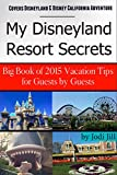 My Disneyland Resort Secrets: Big Book of Vacation Tips for Guests in 2015: Covers Disneyland, Disney California Adventure & Frozen Fun (English Edition)