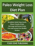 Paleo Weight Loss Diet Plan: Breakfast, Salad, Soup, Lunch, Dinner, Snacks, Drink, Beverage and Dessert Grain Free and Lactose Free Healthy Recipes