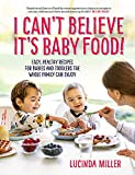 I Can't Believe It's Baby Food!: Easy, healthy recipes for babies and toddlers that the whole family can enjoy