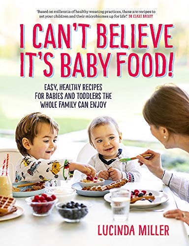 I Can't Believe It's Baby Food!: Easy, healthy recipes for babies &...