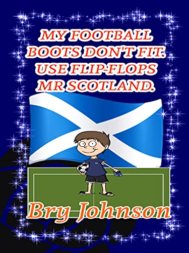 My Football Boots Don't Fit. Use Flip Flop Mr Scotland.: comic, humour, humours, football gifts for boys, christmas gifts for boys, birthday gifts for ... puzzle, nursery rhymes, (English Edition)
