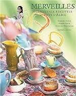 Merveilles - Délicieuses recettes au pays d'Alice de Christine Ferber