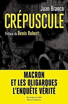 Crépuscule (Documents) par [Juan Branco, Denis Robert]