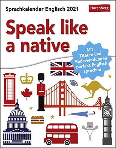 Speak like a native - Sprachkalender Englisch für Fortgeschrittene mit Zitaten und Redewendungen - Tagesabreißkalender 2021 - Tischkalender zum Aufstellen oder Aufhängen - Format 12,5 x 16 cm