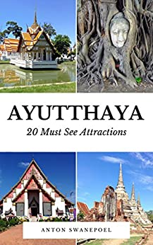 Ayutthaya: 20 Must See Attractions (Thailand Book 1) by [Anton Swanepoel]