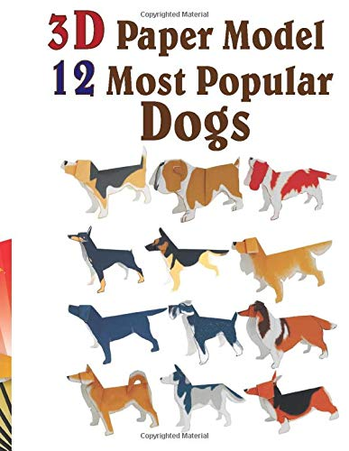 3D Paper Model 12 Most Popular Dogs: Build your own 12 Favorite Dogs DIY Craft Gifts Craft Kit for Kids Easy to Assemble Origami