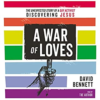 A War of Loves     The Unexpected Story of a Gay Activist Discovering Jesus              By:                                                                                                                                 David Bennett                               Narrated by:                                                                                                                                 David Bennett                      Length: 6 hrs and 21 mins     8 ratings     Overall 4.6