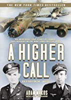 A Higher Call: An Incredible True Story of Combat and Chivalry in the War-Torn Skies of WWII
