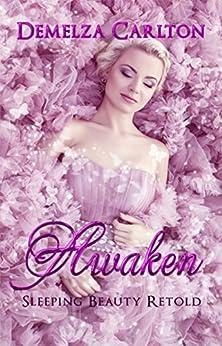 Awaken: Sleeping Beauty Retold (Romance a Medieval Fairytale Book 6) by [Demelza Carlton]