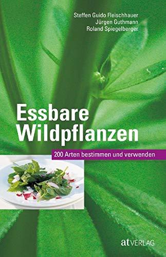 Fleischhauer, Steffen Guido<br />Essbare Wildpflanzen Ausgabe: 200 Arten bestimmen und verwenden