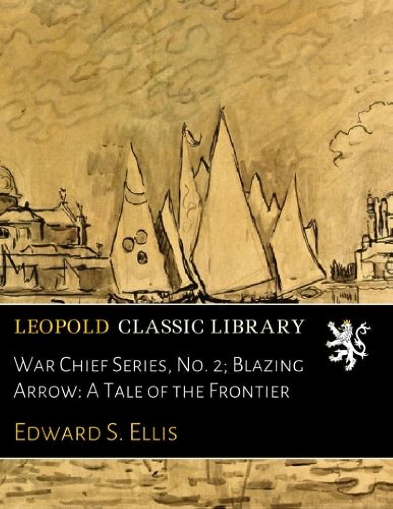 解くマイクロ文明化War Chief Series, No. 2; Blazing Arrow: A Tale of the Frontier