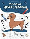Cómo Dibujar Perros y Cachorros: Paso a paso Dibuja perros y cachorros lindos y divertidos. Libro para dibujar y colorear para niños y principiantes, cubierta azul marino con perros