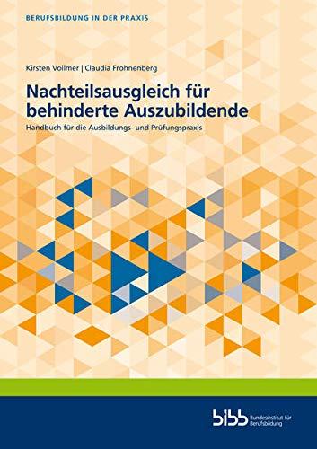 Nachteilsausgleich für behinderte Auszubildende: Handbuch für die Ausbildungs- und Prüfungspraxis (Berufsbildung in der Praxis)