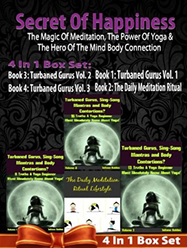 SECRET OF HAPPINESS: The Magic Of Meditation, The Power Of Yoga & The Heor Of The Mind Body Connection - 5 In 1 Box Set: 5 In 1 Box Set: Book 1: Daily ... & Body Contortions - (English Edition)