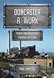 Doncaster at Work: People and Industries Through the Years (English Edition)