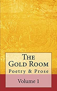 The Gold Room: An anthology of poetry & prose (The Gold Room Anthologies Book 1) by [Francis Gilbert]