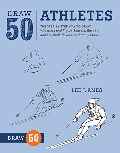 Draw 50 Athletes: The Step-by-Step Way to Draw Wrestlers and Figure Skaters, Baseball and Football Players, and Many More...