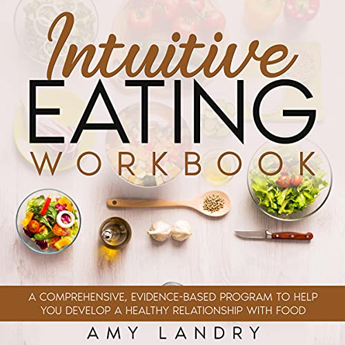 Intuitive Eating Workbook: A Comprehensive, Evidence-Based Program to Help You Develop a Healthy Relationship with Food