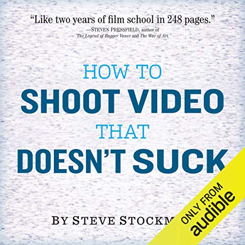 How to Shoot Video That Doesn't Suck Audiobook By Steve Stockman cover art