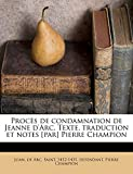 Procès de condamnation de Jeanne d'Arc. Texte, traduction et notes [par] Pierre Champion