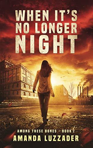 When It's No Longer Night (Among These Bones Book 2) by [Amanda Luzzader]