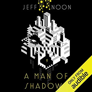 A Man of Shadows                   Written by:                                                                                                                                 Jeff Noon                               Narrated by:                                                                                                                                 Toby Longworth                      Length: 10 hrs and 12 mins     1 rating     Overall 5.0