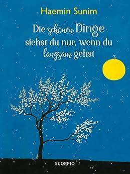 Die schönen Dinge siehst du nur, wenn du langsam gehst (German Edition) by [Haemin Sunim, Youngcheol Lee, Claudia Seele-Nyima]