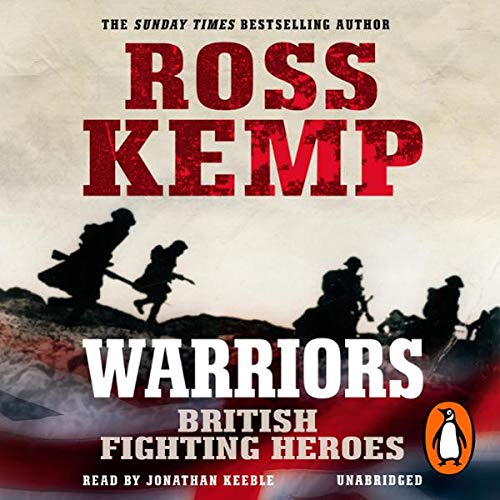 Warriors: British Fighting Heroes                   By:                                                                                                                                 Ross Kemp                               Narrated by:                                                                                                                                 Jonathan Keeble                      Length: 8 hrs and 29 mins     7 ratings     Overall 4.4