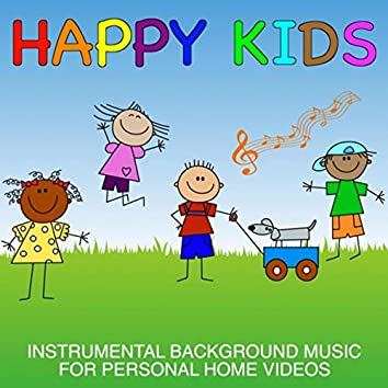 Happy Kids: Instrumental Background Music for Personal Home Videos