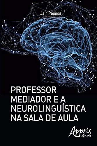 Professor mediador e a neurolinguística na sala de aula (Educação e Pedagogia)