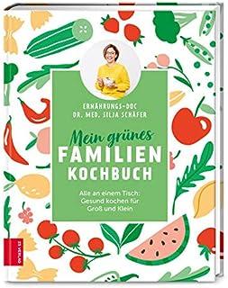 Mein gruenes Familienkochbuch: Alle an einem Tisch: Gesund kochen fuer Gross und Klein