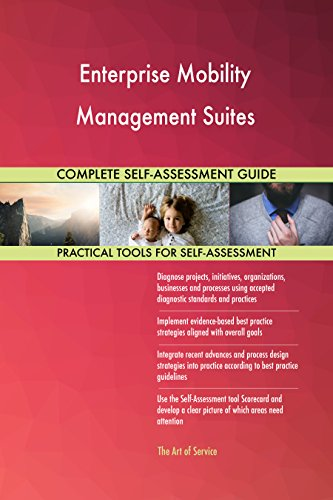 Enterprise Mobility Management Suites All-Inclusive Self-Assessment - More than 690 Success Criteria, Instant Visual Insights, Comprehensive Spreadsheet Dashboard, Auto-Prioritized for Quick Results