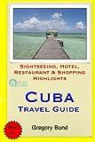 Cuba Travel Guide: Sightseeing, Hotel, Restaurant & Shopping Highlights [Idioma Inglés]