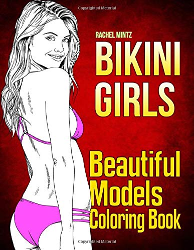 Bikini Girls - Beautiful Models Coloring Book: Summer Sketches of Beautiful Sexy Women In Swimsuits - For Adults