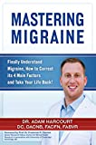 Mastering Migraine: Finally Understand Migraine, How to Correct its 4 Main Factors and Take Your Like Back! (English Edition)