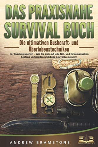 DAS PRAXISNAHE SURVIVAL BUCH: Die ultimativen Bushcraft- und Überlebenstechniken der Survivalexperten – Wie Sie sich auf jede Not- und Extremsituation bestens vorbereiten und diese souverän meistern