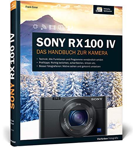 Sony RX100 IV: 100{6a044bf9656c281b1a1a4e8bb31f4d35237a8058f00434f9efa809dff5c089bc} Praxiswissen und Expertentipps zu Ihrer Kamera