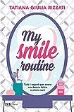 my smile routine: tutti i segreti per avere una bocca felice e vivere sani